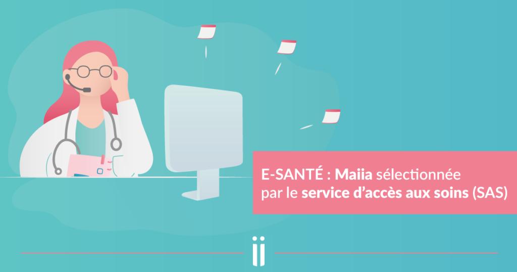 E-santé : Maiia sélectionnée par le service d'accès aux soins (SAS)